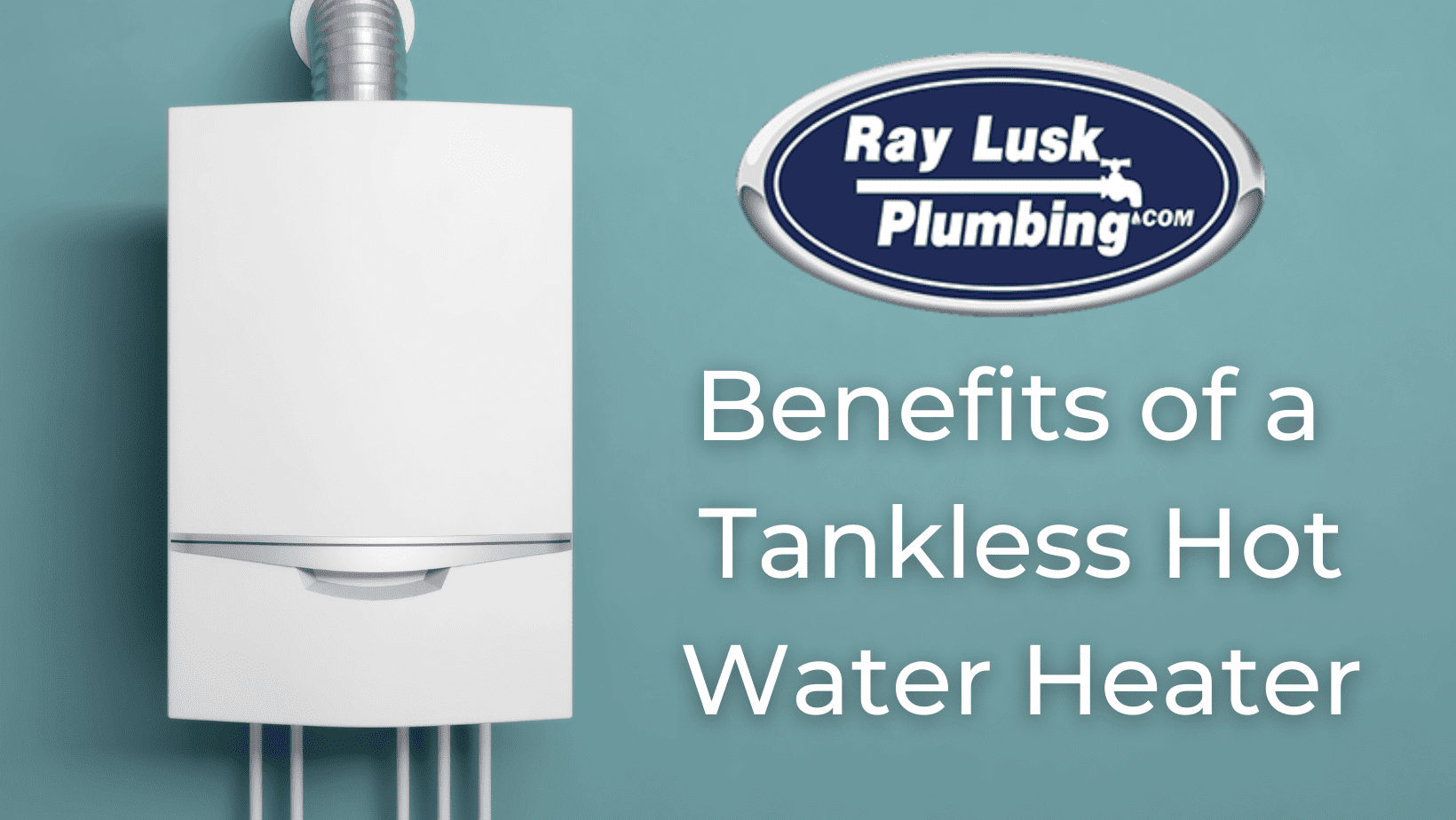 Image text reads: Benefits of a Tankless water heater